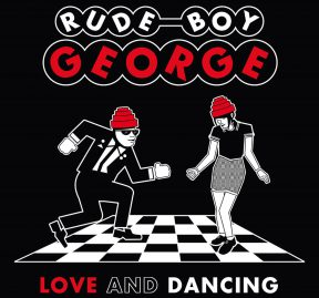 Rude Boy George - Love and Dancing